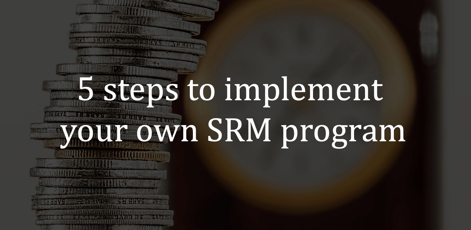 5 steps to implement your own SRM program